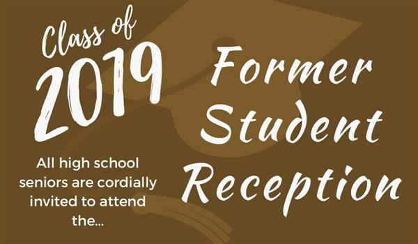 Class of 2019 All High School seniors are cordially invited to attend the Former Student Reception